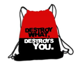 Destroy what, destroys you- plecak